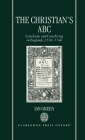 The Christian's ABC: Catechisms and Catechizing in England C. 1530-1740 Cover Image