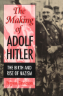 The Making of Adolf Hitler: The Birth and Rise of Nazism Cover Image