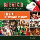 Fiesta! the Festivals of Mexico (Mexico: Leading the Southern Hemisphere #16) Cover Image