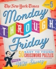 The New York Times Monday Through Friday Easy to Tough Crossword Puzzles Volume 5: 50 Puzzles from the Pages of The New York Times Cover Image