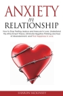 Anxiety In Relationship: How to Stop Feeling Jealous and Insecure in Love, Understand the Attachment Theory, Eliminate Negative Thinking and Fe Cover Image