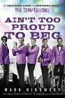 Ain't Too Proud to Beg: The Troubled Lives and Enduring Soul of the Temptations Cover Image