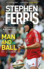 Stephen Ferris: Man and Ball: My Autobiography Cover Image
