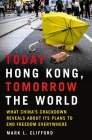 Today Hong Kong, Tomorrow the World: What China's Crackdown Reveals About Its Plans to End Freedom Everywhere Cover Image