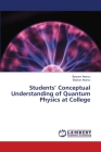 Students' Conceptual Understanding of Quantum Physics at College Cover Image