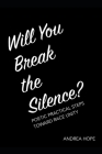 Will You Break the Silence?: Poetic Practical Steps Toward Race Unity Cover Image