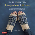 Easy Knitted Fingerless Gloves: Stylish Japanese Knitting Patterns for Hand, Wrist and Arm Warmers Cover Image