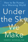 Under the Sky We Make: How to Be Human in a Warming World Cover Image