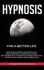 Hypnosis: For a Better Life. Deep Sleep, Mindfulness Meditation, Release Stress and Overcome Anxiety, Self Esteem, Self Confiden Cover Image