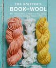 The Knitter's Book of Wool: The Ultimate Guide to Understanding, Using, and Loving This Most Fabulous Fiber Cover Image