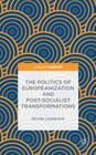 The Politics of Europeanization and Post-Socialist Transformations Cover Image