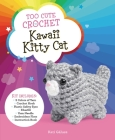 Too Cute Crochet: Kawaii Kitty Cat: Everything you need to make your own Kawaii Cutie Cover Image