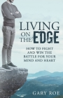 Living on the Edge: How to Fight and Win the Battle for Your Mind and Heart Cover Image