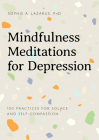 Mindfulness Meditations for Depression: 100 Practices for Solace and Self-Compassion Cover Image