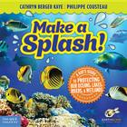 Make a Splash!: A Kid's Guide to Protecting Our Oceans, Lakes, Rivers, & Wetlands Cover Image