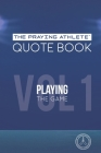 The Praying Athlete Quote Book Vol. 1 Playing the Game Cover Image