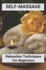 Self-Massage: Relaxation Techniques For Beginners: Massage Techniques For Relaxation Cover Image