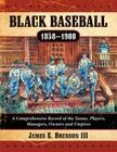 Black Baseball, 1858-1900: A Comprehensive Record of the Teams, Players, Managers, Owners and Umpires Cover Image