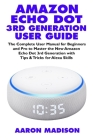 Amazon Echo Dot 3rd Generation User Guide: The Complete User Manual for Beginners and Pro to Master the New Amazon Echo Dot (3rd Generation) with Cloc Cover Image