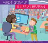 I'll Be a Librarian (When I Grow Up...) Cover Image