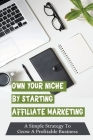 Own Your Niche By Starting Affiliate Marketing: A Simple Strategy To Grow A Profitable Business: How To Fulfill The Product Without Seeing The Product Cover Image
