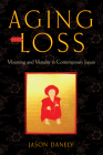 Aging and Loss: Mourning and Maturity in Contemporary Japan (Global Perspectives on Aging) Cover Image