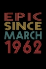 Epic Since March 1962: Birthday Gift for 58 Year Old Men and Women Cover Image