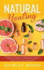 Natural Healing: Discover The Power of Essential Oils to Relieve Stress and Anxiety, Uplift Positive Energy and Focus & Calm Inflammati Cover Image