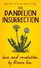 The Dandelion Insurrection - Love and Revolution - (Dandelion Trilogy #1) Cover Image
