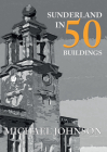 Sunderland in 50 Buildings Cover Image