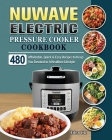 NUWAVE Electric Pressure Cooker Cookbook: 480 Affordable, Quick & Easy Recipes to Keep You Devoted to A Healthier Lifestyle Cover Image