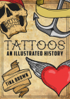 Tattoos: An Illustrated History Cover Image
