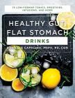 Healthy Gut, Flat Stomach Drinks: 75 Low-FODMAP Tonics, Smoothies, Infusions, and More Cover Image