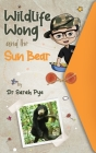 Wildlife Wong and the Sun Bear Cover Image