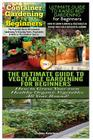 Container Gardening For Beginners & The Ultimate Guide to Raised Bed Gardening for Beginners & The Ultimate Guide to Vegetable Gardening for Beginners Cover Image