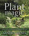 Plant Magic: A Year of Green Wisdom for Pagans & Wiccans Cover Image