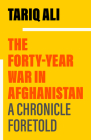 The Forty-Year War in Afghanistan: A Chronicle Foretold Cover Image