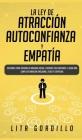 La Ley de Atracción, Autoconfianza & Empatía: Descubre Cómo Superar la Ansiedad Social, Controla tus Emociones y Logra una Completa Sanación Emocional Cover Image