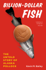 Billion-Dollar Fish: The Untold Story of Alaska Pollock Cover Image
