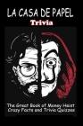 LA CASA DE PAPEL Trivia: The Great Book of Money Heist - Crazy Facts and Trivia Quizzes Cover Image