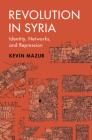 Revolution in Syria: Identity, Networks, and Repression (Cambridge Studies in Comparative Politics) Cover Image