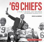 '69 Chiefs: A Team, a Season, and the Birth of Modern Kansas City Cover Image