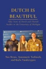 Dutch is Beautiful: Fifty Years of Dutch and Flemish Studies at the University of Michigan Cover Image