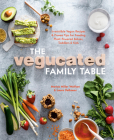 The Vegucated Family Table: Irresistible Vegan Recipes and Proven Tips for Feeding Plant-Powered Babies, Toddlers, and Kids Cover Image