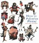 How to Pulverize Pirates (How to Banish Fears) Cover Image