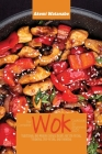 The Complete Wok Cookbook for Beginners 2021: Traditional and Modern Chinese Recipes for Stir-Frying, Steaming, Deep-Frying, and Smoking Cover Image