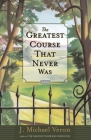 The Greatest Course That Never Was: A Novel Cover Image
