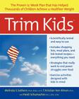 Trim Kids(TM): The Proven 12-Week Plan That Has Helped Thousands of Children Achieve a Healthier Weight Cover Image