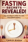 Fasting For Beginners: FASTING SECRETS REVEALED - Say Goodbye to Belly Fat With Intermittent Fasting Cover Image