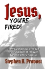 Jesus, You're Fired!: How Evangelicals Traded the Kingdom of Heaven for an Earthly Empire Cover Image